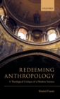Redeeming Anthropology : A Theological Critique of a Modern Science - Book