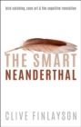 The Smart Neanderthal : Bird catching, Cave Art, and the Cognitive Revolution - Book