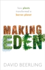 Making Eden : How Plants Transformed a Barren Planet - Book