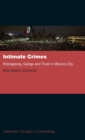 Intimate Crimes : Kidnapping, Gangs, and Trust in Mexico City - Book