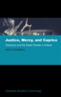 Justice, Mercy, and Caprice : Clemency and the Death Penalty in Ireland - Book