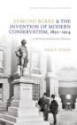 Edmund Burke and the Invention of Modern Conservatism, 1830-1914 : An Intellectual History - Book