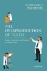 The Overproduction of Truth : Passion, Competition, and Integrity in Modern Science - Book