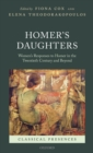Homer's Daughters : Women's Responses to Homer in the Twentieth Century and Beyond - Book