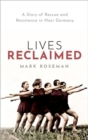 Lives Reclaimed : A Story of Rescue and Resistance in Nazi Germany - Book