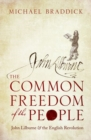 The Common Freedom of the People : John Lilburne and the English Revolution - Book