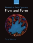Biomedical Fluid Dynamics : Flow and Form - Book