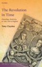 The Revolution in Time : Chronology, Modernity, and 1688-1689 in England - Book
