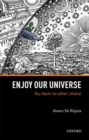 Enjoy Our Universe : You Have No Other Choice - Book