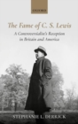 The Fame of C. S. Lewis : A Controversialist's Reception in Britain and America - Book