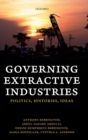 Governing Extractive Industries : Politics, Histories, Ideas - Book