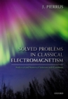 Solved Problems in Classical Electromagnetism : Analytical and Numerical Solutions with Comments - Book