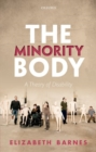 The Minority Body : A Theory of Disability - Book
