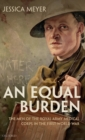 An Equal Burden : The Men of the Royal Army Medical Corps in the First World War - Book