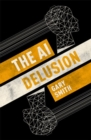 The AI Delusion - Book