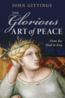 The Glorious Art of Peace : Paths to Peace in a New Age of War - Book