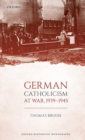German Catholicism at War, 1939-1945 - Book