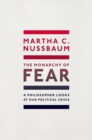 The Monarchy of Fear : A Philosopher Looks at Our Political Crisis - Book