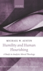 Humility and Human Flourishing : A Study in Analytic Moral Theology - Book