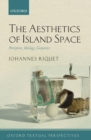The Aesthetics of Island Space : Perception, Ideology, Geopoetics - Book