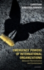 Emergency Powers of International Organizations : Between Normalization and Containment - Book