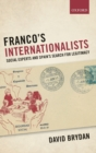 Franco's Internationalists : Social Experts and Spain's Search for Legitimacy - Book