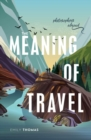The Meaning of Travel : Philosophers Abroad - Book