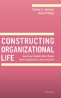 Constructing Organizational Life : How Social-Symbolic Work Shapes Selves, Organizations, and Institutions - Book
