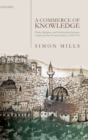 A Commerce of Knowledge : Trade, Religion, and Scholarship between England and the Ottoman Empire, 1600-1760 - Book