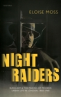 Night Raiders : Burglary and the Making of Modern Urban Life in London, 1860-1968 - Book