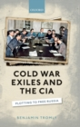 Cold War Exiles and the CIA : Plotting to Free Russia - Book