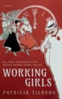 Working Girls : Sex, Taste, and Reform in the Parisian Garment Trades, 1880-1919 - Book