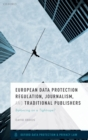 European Data Protection Regulation, Journalism and Traditional Publishers : Balancing on a Tightrope? - Book