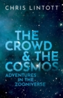 The Crowd and the Cosmos : Adventures in the Zooniverse - Book