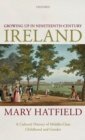 Growing Up in Nineteenth-Century Ireland : A Cultural History of Middle-Class Childhood and Gender - Book