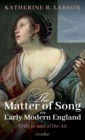 The Matter of Song in Early Modern England : Texts in and of the Air - Book