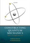 Constructing Quantum Mechanics : Volume 1: The Scaffold: 1900-1923 - Book