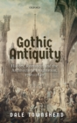 Gothic Antiquity : History, Romance, and the Architectural Imagination, 1760-1840 - Book