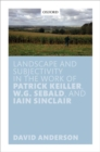 Landscape and Subjectivity in the Work of Patrick Keiller, W.G. Sebald, and Iain Sinclair - Book