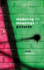 Modelling the Meanings of Pictures : Depiction and the philosophy of language - Book