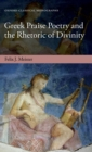 Greek Praise Poetry and the Rhetoric of Divinity - Book
