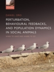 Perturbation, Behavioural Feedbacks, and Population Dynamics in Social Animals : When to leave and where to go - Book