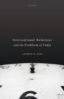 International Relations and the Problem of Time - Book