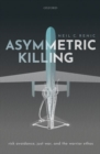 Asymmetric Killing : Risk Avoidance, Just War, and the Warrior Ethos - Book