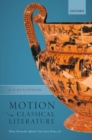 Motion in Classical Literature : Homer, Parmenides, Sophocles, Ovid, Seneca, Tacitus, Art - Book