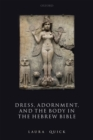 Dress, Adornment, and the Body in the Hebrew Bible - Book