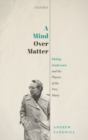 A Mind Over Matter : Philip Anderson and the Physics of the Very Many - Book