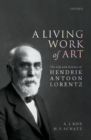 A Living Work of Art : The Life and Science of Hendrik Antoon Lorentz - Book