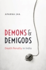 Demons and Demigods : Death Penalty in India - eBook