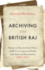 Archiving the British Raj : History of the Archival Policy of the Government of India, with Selected Documents, 1858-1947 - eBook